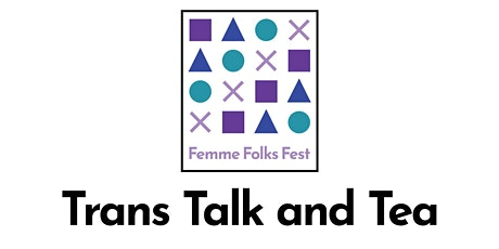 Femme Folks Fest: Trans* Talk and Tea tickets