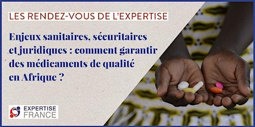 Enjeux sanitaires, sécuritaires et juridiques :  comment garantir des médicaments de qualité en Afrique ?