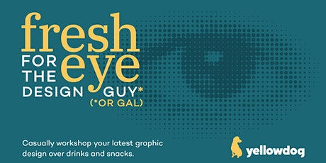 FRESH EYE FOR THE DESIGN GUY (OR GAL) tickets