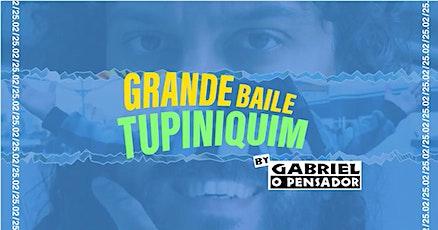 Grande Baile Tupiniquim Carnaval 2020 : By Gabriel O Pensador bilhetes