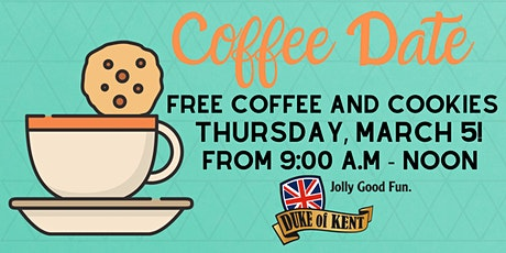 Coffee Date at the Duke of Kent, March 5! Free Coffee and Cookies! tickets