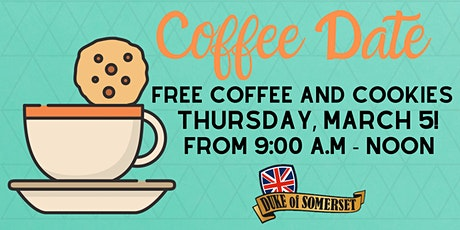 Coffee Date at the Duke of Somerset, March 5! Free Coffee and Cookies! tickets