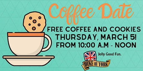 Coffee Date at the Duke of York, March 5! Free Coffee and Cookies! tickets