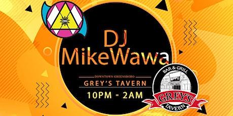 Dj MikeWawa @ Grey's Tavern Downtown Greensboro! tickets