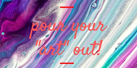 """POUR YOUR """"ART"""" OUT! tickets"""