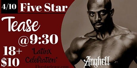 Five Star Tease 4/10 Latinx Celebration with Anghell tickets