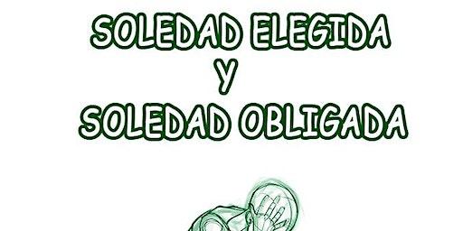 CONFERENCIA GRATUITA: SOLEDAD ELEGIDA Y SOLEDAD OBLIGADA
