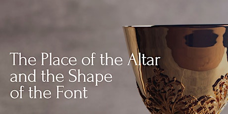 7:00 PM | The Place of the Altar and the Shape of the Font tickets