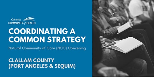 Coordinating a Common Strategy – Port Angeles & Sequim Convening