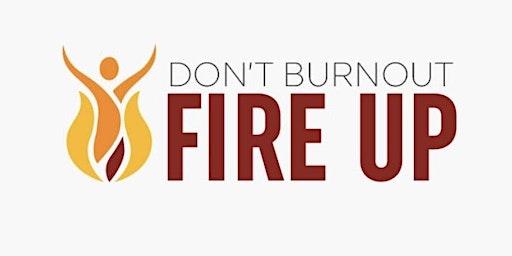Don't burnout fire up