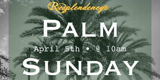 Resplendency Celebration: Psalm Sunday