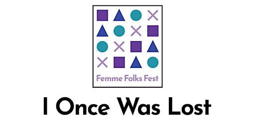 Femme Folks Fest: I Once Was Lost