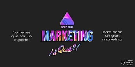 Marketing ¿¡qué?! boletos
