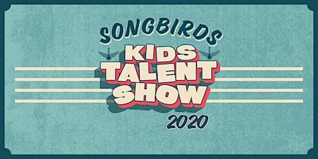 Songbirds Kids Talent Show 2020 tickets