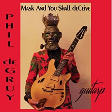 Mask and You Shall deCeive: Phil DeGruy invites you to celebrate 17-String! tickets