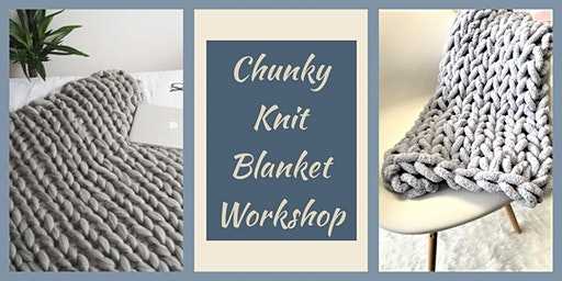 SOLD OUT: Chunky Knit Blanket Workshop