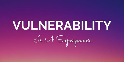 Vulnerability Is A Superpower: A Daring Way Intensive