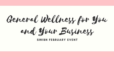 SWIBN February Event: General Wellness for You and Your Business tickets