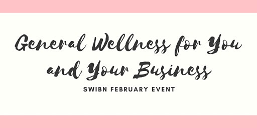 SWIBN February Event: General Wellness for You and Your Business