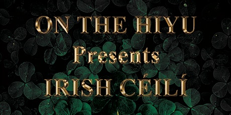 Irish Ce'ili' (St. Patrick's Day) On the HIYU tickets