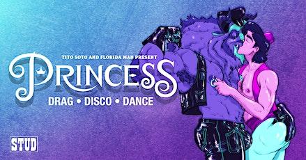 PRINCESS • Tenderoni (CHI) • Felony Dodger (LA) • Drag | Disco | Dance tickets