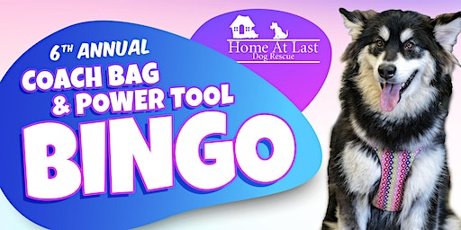 Home at Last Dog Rescue's 6th Annual Coach Bag + Power Tool Bingo