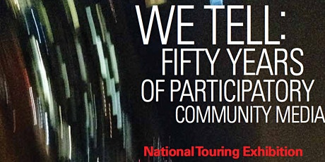 We Tell: Fifty Years of Participatory Community Media tickets