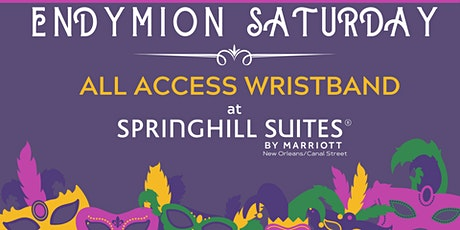 Endymion Saturday at Springhill Suites Downtown NOLA- ALL ACCESS WRISTBAND tickets