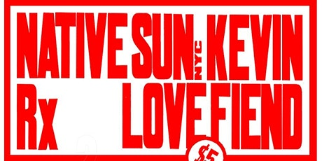 Native Sun (NYC) with KEVIN, Rx, & Love Fiend tickets