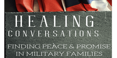 Healing Conversations:Finding Peace & Promise in Military Families