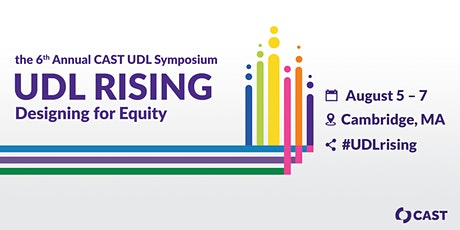 The 6th Annual CAST UDL Symposium, UDL Rising: Designing for Equity tickets
