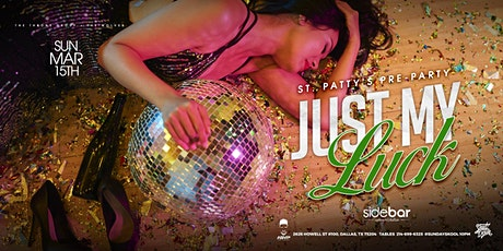 JUST MY LUCK St. Patty's Day Pre Party at Sidebar tickets