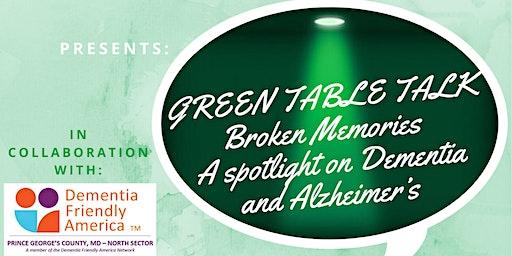 "Green Table Talk Series Presents ""Broken Memories: A Spotlight on Dementia and Alzheimer's"""