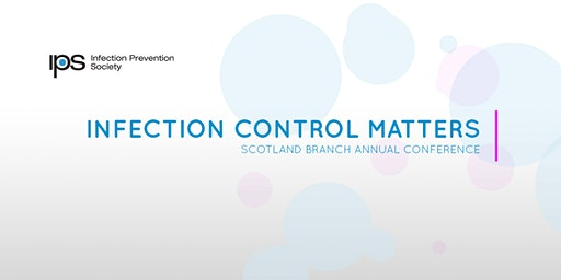 Infection Prevention Society (IPS) Scotland Branch Conference