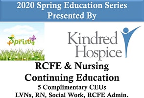 Kindred Hospice 2020 Spring Continuing Education Series-Complimentary/Space is Limited so RSVP now to Reserve your Seat!