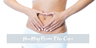 Healthy From The Core Workshop