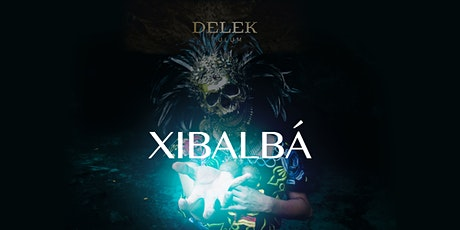 XIBALBA - Special Edition @ DELEK Tulum tickets