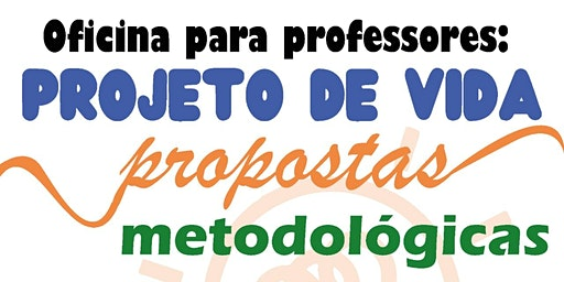 Oficina: Projeto de Vida propostas metodológicas.