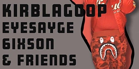 Kirblagoop, eyeSAYGE, 6isxon & Friends tickets