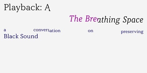 PLAYBLACK: A Breathing Space conversation on preserving Black sound