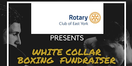 EAST YORK ROTARY PRESENTS WHITE COLLAR BOXING FUNDRAISER tickets