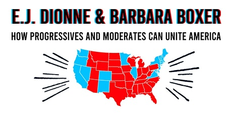 E.J. Dionne and Barbara Boxer: How Progressives and Moderates Can Unite America tickets