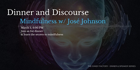 Dinner and Discourse - Mindfulness with Jose Johnson tickets