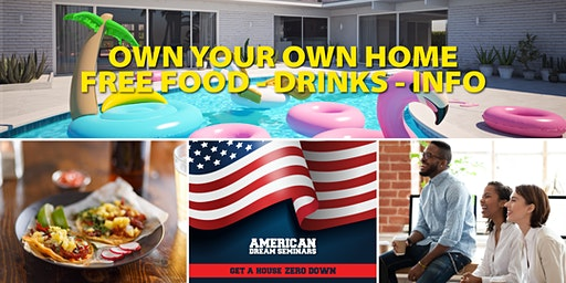 FREE DRINKS-FOOD: American Dream Seminar: Buy a Home with Zero Down in 2020