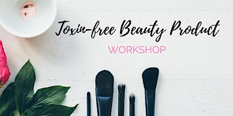 Toxin Free Beauty Product Workshop tickets