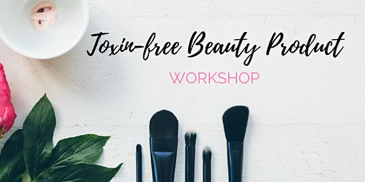 Toxin Free Beauty Product Workshop