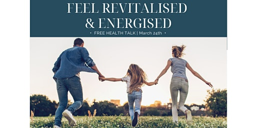 Feel Revitalised & Energised Health Talk
