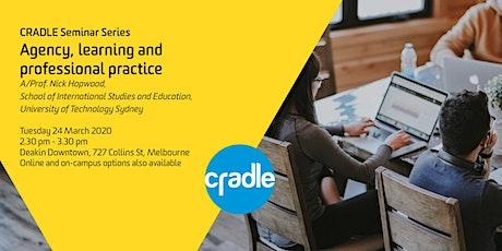 CRADLE Seminar Series: Nick Hopwood on Agency, Learning & Prof. Practice tickets