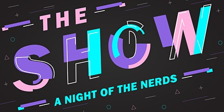 The Show: A Night Of The Nerds tickets