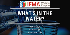 IFMA Wichita July 2020 - What's In the Water?